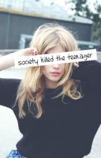 Society Killed The Teenager by PhippsGrace