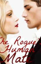 The Rogue's Human Mate by GalaxysBeauty