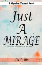 Just A Mirage by joy_olumi