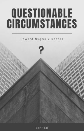 Questionable Circumstances - Edward Nygma x Reader by ciphxr