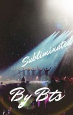 Subliminated World // ~♡☆《Bts Fanfic 》☆♡~\\ by tae012