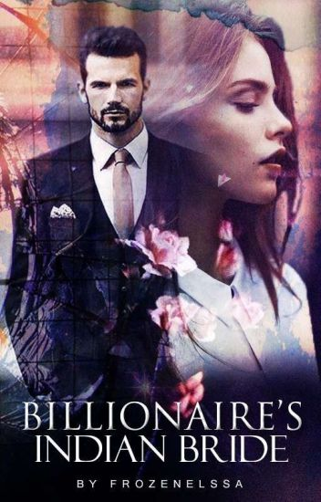 Billionaire's Indian Bride  - frozenelssa - Wattpad