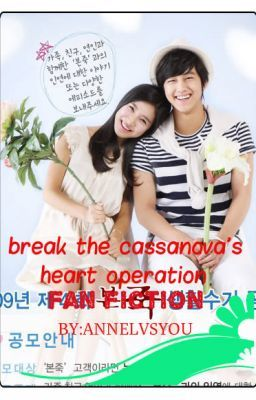 BREAK THE CASSANOVA'S HEART OPERATION (fan fiction) [ON HOLD]