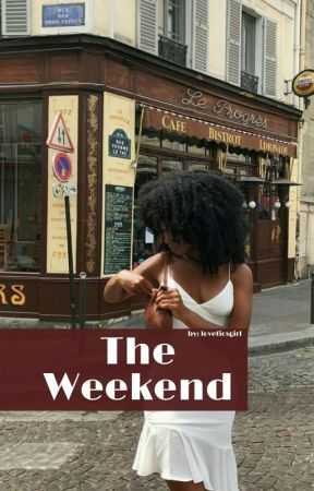 The Weekend || H.S || Slow Update by loveficsgirl