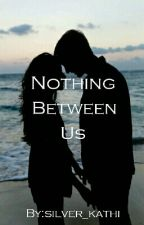 Nothing Between Us by silver_kathi