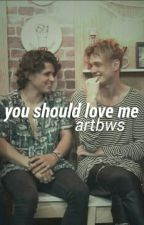 you should love me ; tradley by artbws