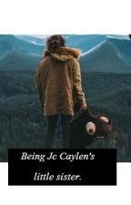 Being Jc Caylen's Sister by heavyhearthowell