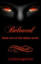 Beloved(bxb) book 2 of the Mates series by LittleDragonFox