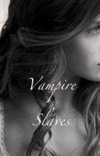 Vampire Slaves by Disneylover3