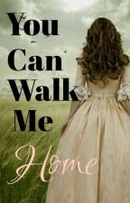 You Can Walk Me Home by Paradise1322