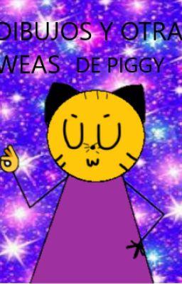 Dibujos Y Otras Weas De Piggy Malezizzy Humano V Wattpad