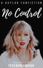 No Control || haylor/completed  by feverdreamhigh