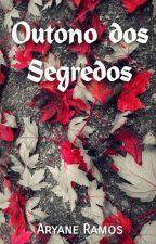 Outono dos Segredos by aryaneramos