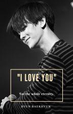 I love You ♥ © [Byun BaekHyun] TERMINADA by BaekHunnieLove