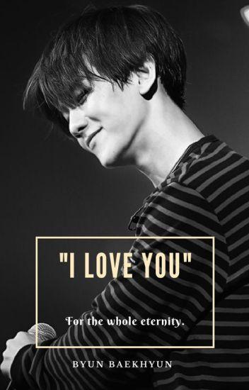I love You ♥ © [Byun BaekHyun] TERMINADA
