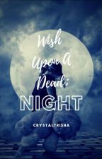 Wish Upon A Dead; Night (1st Wish) by CrystalTrisha