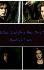 What Could Have Been Part 2: Anakin's Trials by Starwarzgirl