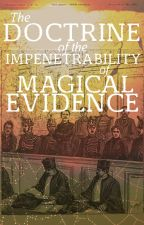 The Doctrine of the Impenetrability of Magical Evidence by LouiseStanley1