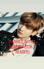 Married with a Playboy (Jungkook X reader) by KimFariaa