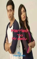 Married to Mr.Sadu by harsram