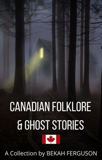 Canadian Folklore & Ghost Stories