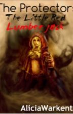 The Protectors: The Little Red Lumberjack by AliciaWarkentin