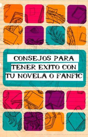 Consejos para tener éxito con tu novela o fanfic by Hitto_