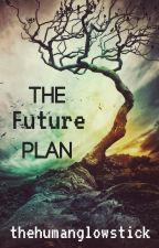 The Future Plan by thehumanglowstick