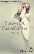 Forever a ShapeShifter (ShapeShifter Book One) by CloudNack
