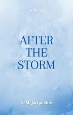 After the Storm ✓ by SM-Jacqueline