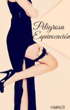 Peligrosa Equivocación (EDITANDO) by Reliable28