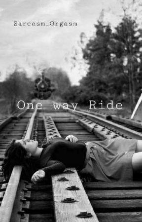 One Way Ride by Sarcasm_Orgasm