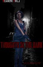 Thoughts in the dark [Resident Evil 3] by jillsvalentine
