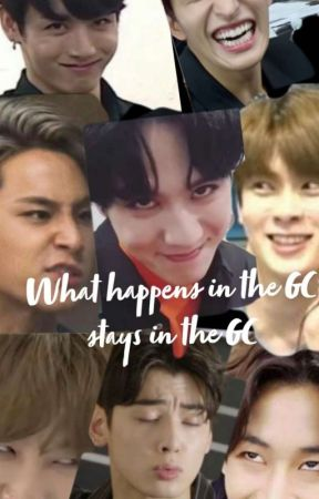 WHAT HAPPENS IN THE GC STAYS IN THE GC by Kpop_Wifeysista