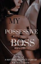 My Possessive Boss by Princess_Zanilla