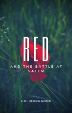 RED and the Battle at Salem [Book 2] by PseudonymMorganne
