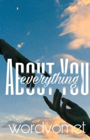 Everything About You  by wordvomet