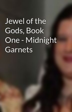 Jewel of the Gods, Book One - Midnight Garnets by LauraMichaelaBanse