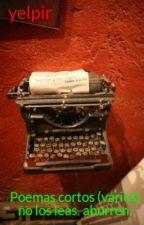 Poemas cortos (varios) no los leas. aburren. by yelpir