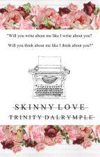 Skinny Love by TrinWrites