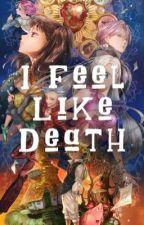 I Feel Like Death [Seven Deadly Sins x reader] by NoDecafAllowed