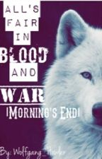 All's Fair in Blood and War |Morning's End| by Wolfgang_Howler