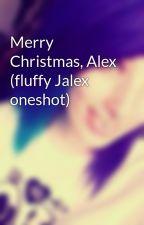 Merry Christmas, Alex (fluffy Jalex oneshot) by smxlrainbxw