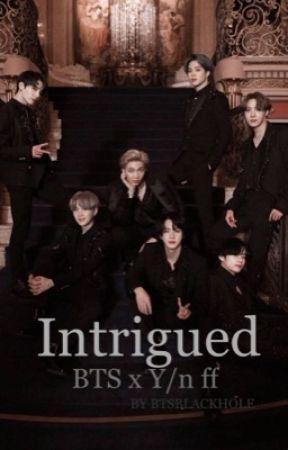 Intrigued (BTS x Y/n ff) by BTSBLACKHOLE