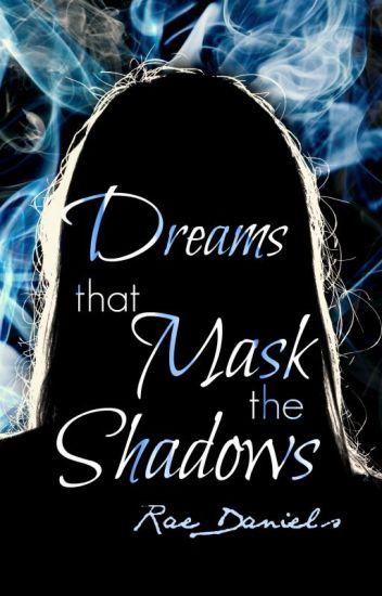 Dreams that Mask the Shadows