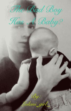 The bad boy has a baby? by Leilani_girl_