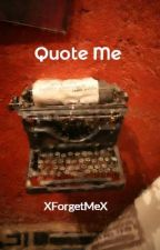 Quote Me by XForgetMeX
