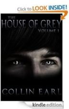 The House of Grey Prologue - The Original Modern Fantasy Thriller by CollinEarl0