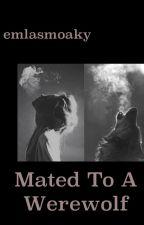 Mated to a Werewolf (UNDER MAJOR EDITING) by emlasmoaky