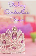 Stealing Cinderella's Crown ( Rewrite) by KitandCat